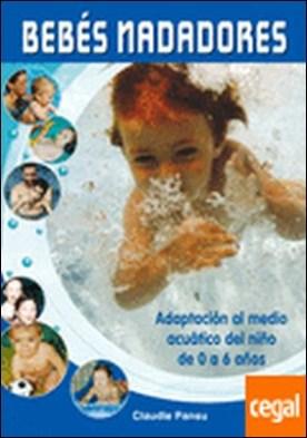 BEBÉS NADADORES . Adapatación al medio acuático del niño de 0 a 6 años