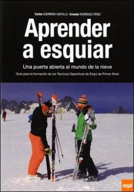 Aprender a esquiar . una puerta abierta al mundo de la nieve : guía para la formación de los técnicos deportivos de esquí de primer nivel por Guerrero Castillo, Carlos PDF