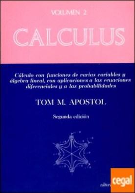 Calculus. Volumen 2. Cálculo con funciones de varias variables y Álgebra Lineal, con aplicaciones a las ecuaciones diferenciales y a las probabilidades . Cálculo con funciones de varias variables y álgebra lineal