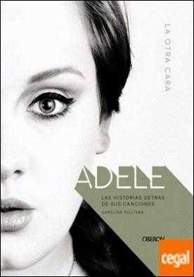 Adele . La otra cara. Las historias detrás de sus canciones