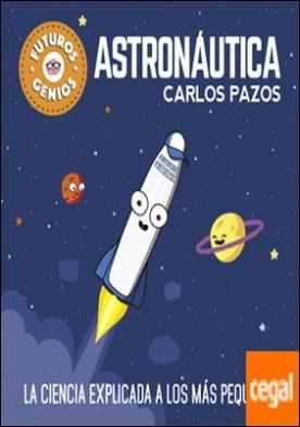 Astronáutica (Futuros Genios) . La ciencia explicada a los más pequeños