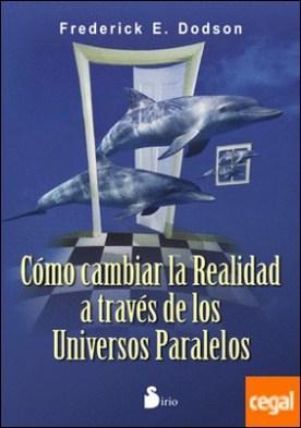 COMO CAMBIAR LA REALIDAD . A TRAVES DE UNIVERSOS PARALELOS