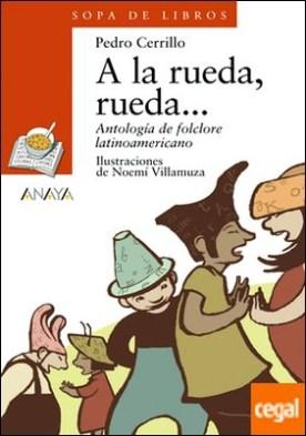 A la rueda, rueda... . Antología de folclore latinoamericano