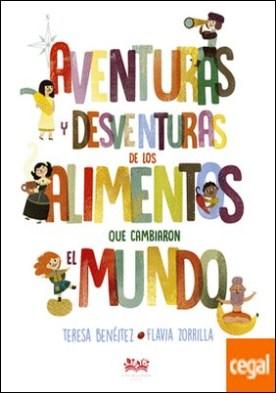 Aventuras y desventuras de los alimentos que cambiaron el mundo por Benéitez García, Teresa PDF