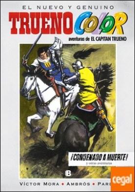 ¡Condenado a muerte! Y otras aventuras de El Capitán Trueno (Trueno Color 10)