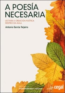 A poesía necesaria . Lectura e creación poética dentro da aula por García Teijeiro, Antonio PDF