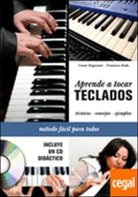 Aprende a tocar teclados + CD . Técnicas, consejos, ejemplos