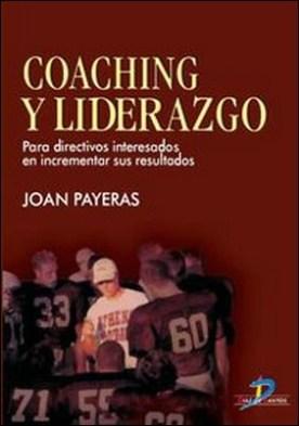 Coaching y liderazgo. Para directivos interesados en incrementar sus resultados