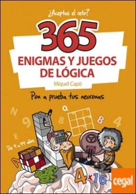 365 enigmas y juegos de lógica . Pon a prueba tus neuronas