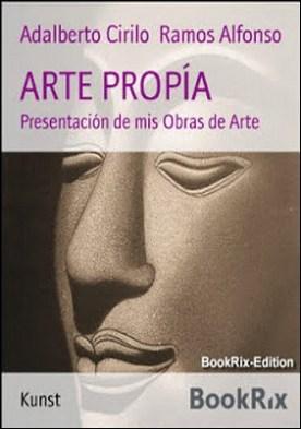 ARTE PROPÍA: Presentación de mis Obras de Arte por Adalberto Cirilo Ramos Alfonso