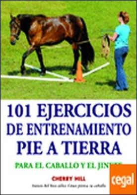101 ejercicios de entrenamiento pie a tierra . Para el caballo y el jinete