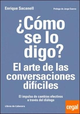 ¿Cómo se lo digo? El arte de las conversaciones difíciles . El impulso de cambios efectivos a través del diálogo