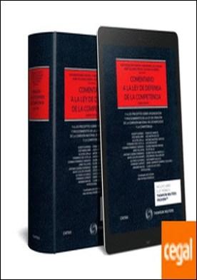 Comentario a la ley de defensa de la competencia (Papel + e-book) . Y a los preceptos sobre organización y procedimientos de la ley de creación de la comisión nacional de los mercados y la competencia