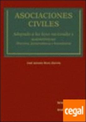 Asociaciones Civiles . . Adaptado a las leyes nacionales y autonómicas (Doctrina, jurisprudencia y form