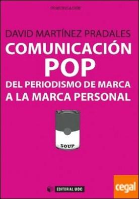 Comunicación pop: del periodismo de marca a la marca personal por Martínez Pradales, David