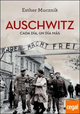 Auschwitz . Cada día, un día más por Mucznik, Esther