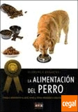 Alimentacion del perro,la . Consejos, alimentacion y salud, menus y dietas adaptadas a cada etapa del desarr