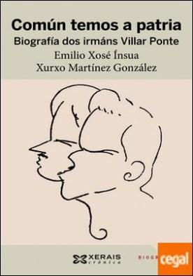 Común temos a patria. Biografía dos irmáns Villar Ponte por Martínez González, Xurxo