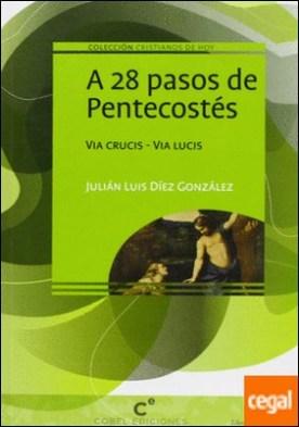 A 28 pasos de Pentecostés . Via Crucis-Via Lucis por Díez González Julián Luis