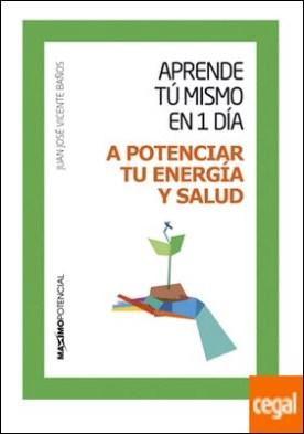 Aprende tu mismo en 1 día a potenciar tu energía y salud por Vicente Baños, Juan José