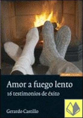 Amor a fuego lento . 16 testimonios de éxito