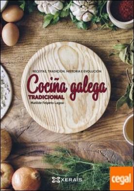 Cociña galega tradicional . Receitas, tradición, historía e evolución por Felpeto Lagoa, Matilde