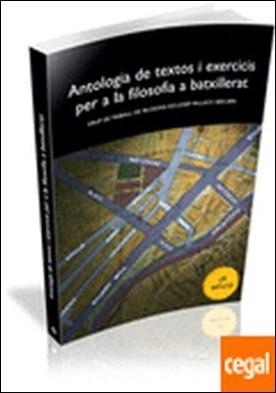 Antologia de textos i exercicis per a la filosofia a batxillerat . Grup de treball de Filosofia ICE