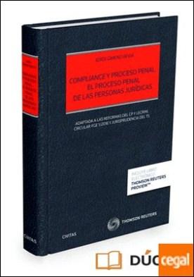 Compliance y proceso penal. El proceso penal de las personas jurídicas (Papel + e-book) . Adaptada a las reformas del CP y LECrim de 2015, Circular FGE 1/2016 y jurisprudencia del TS