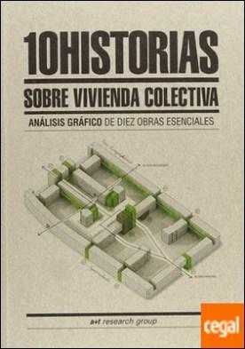 10 historias sobre vivienda colectiva . análisis gráfico de diez obras esenciales por a+t Research Group