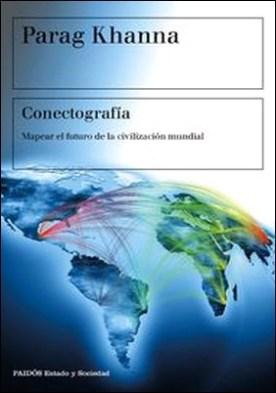 Conectografía. Mapear el futuro de la civilización mundial