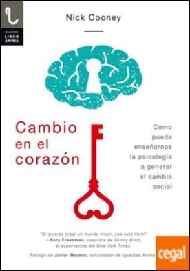 CAMBIO EN EL CORAZÓN . CÓMO PUEDE ENSEÑARNOS LA PSICOLOGÍA A GENERAR EL CAMBIO SOCIAL