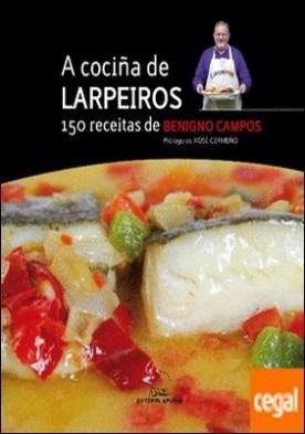 A cociña de Larpeiros . 150 receitas por Campos Melón, Benigno