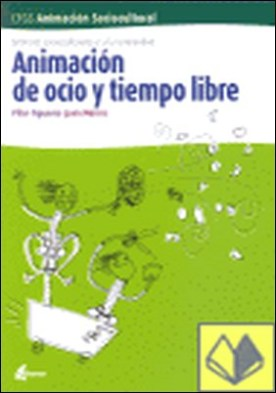 Animación del ocio y tiempo libre . CFGS animación sociocultural, servicios socioculturales y a la comunidad por Morros i Torné, Joan