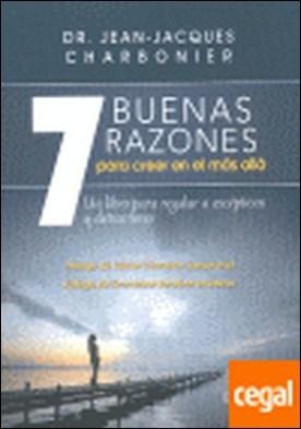 7 BUENAS RAZONES PARA CREER EN EL MÁS ALLÁ . UN LIBRO PARA REGALAR A ESCEPTICOS Y DETRACTORES