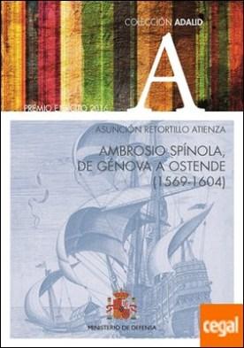 Ambrosio Spínola, de Génova a Ostende (1569-1604) por Retortillo Atienza, Asunción