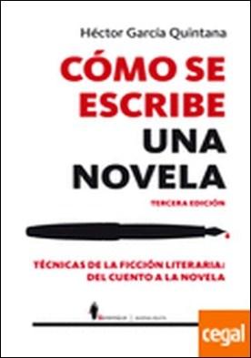 Cómo se escribe una novela . Técnicas de la ficción literaria: del cuento a la novela