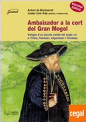 Ambaixador a la cort del Gran Mogol . Viatges d'un jesuïta català del segle XVI a l'Índia, Pakistan, Afganistan i Himà
