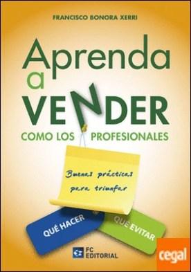 Aprenda a Vender como los Profesionales . Buenas Prácticas para Triunfar