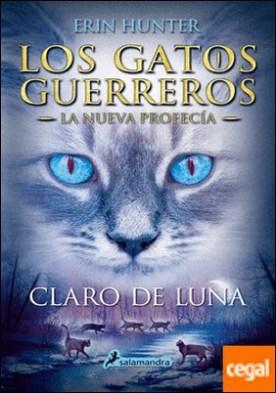 Claro de luna . Los gatos guerreros - La nueva profecía II por Hunter, Erin