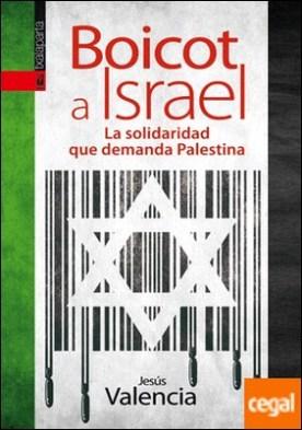 Boicot a Israel . La solidaridad que demanda Palestina