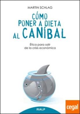 Cómo poner a dieta al caníbal . Ética para salir de la crisis económica