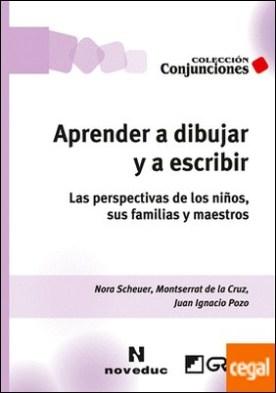 Aprender a dibujar y a escribir . Las perspectivas de los niños, sus famílias y maestros por de La Cruz, Montserrat PDF