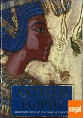 Antiguo Egipto. Civilizaciones del Valle del Nilo, de los faraones a los agricultores