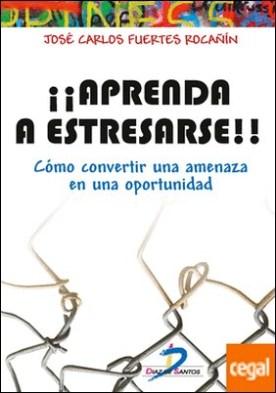 Aprenda a estresarse . Como convertir una amenaza en una oportunidad por Fuertes Rocañin, José Carlos