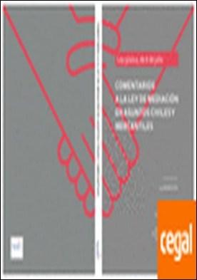 Comentarios a la Ley de Mediación en Asuntos Civiles y Mercantiles . Ley 5/2012, de 6 de julio