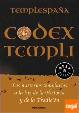 Codex Templi . Los misterios templarios a la luz de la historia y de la tradicción