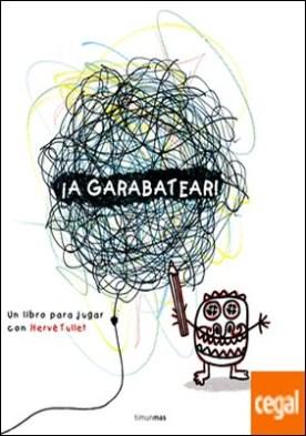 ¡A garabatear! . Un libro para jugar con Hervé Tullet