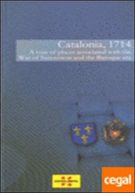 Catalonia, 1714. A tour of places associated with the War of Succession and the Baroque era