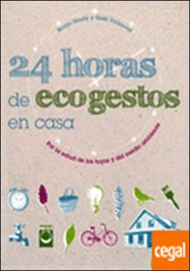 24 horas de ecogestos en casa . Para aprender a actuar en beneficio del planeta y mejorar nuestros hábitos