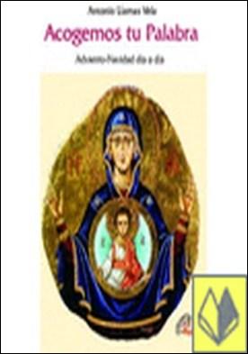 Acogemos tu Palabra . Adviento-Navidad día a día por Llamas Vela, Antonio PDF